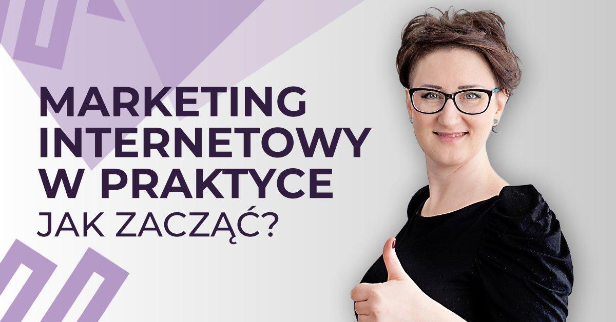 Marketing internetowy wpraktyce – jak zacząć?