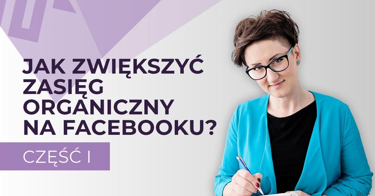 Jak zwiększyć zasięgi organiczne naFacebooku? cz.1