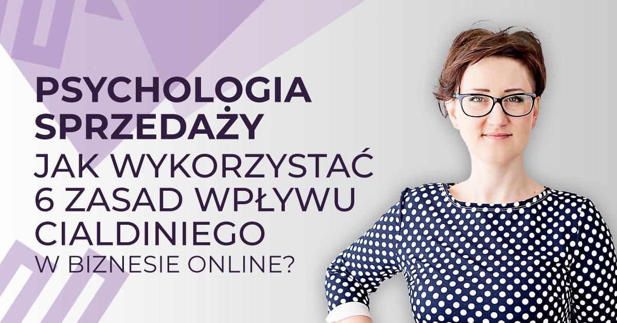 Psychologia sprzedaży: Jak wykorzystać 6 zasad wpływu Cialdiniego wbiznesie online?